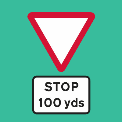 Stop at junction 100 yards road sign