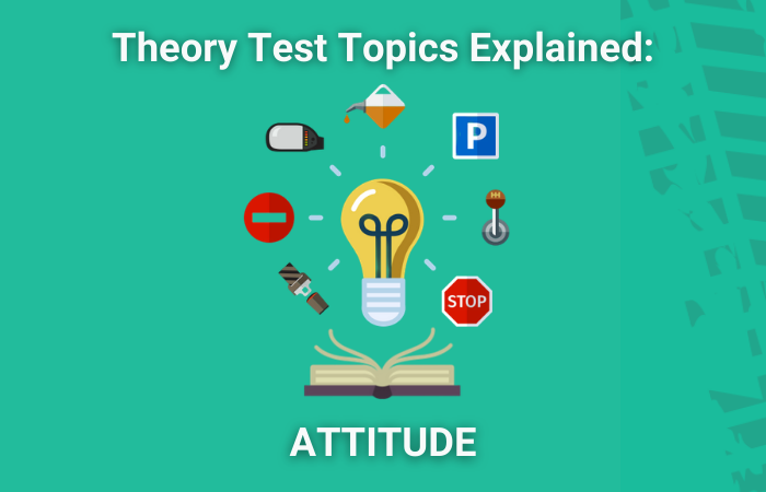 Theory Test Topics Explained: Attitude