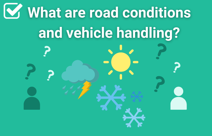 What are road conditions and vehicle handling