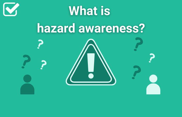 What is hazard awareness