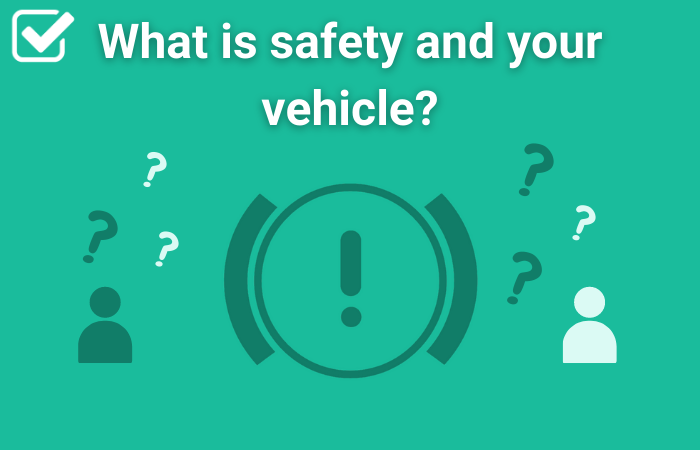 What is safety and your vehicle